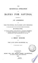 The beneficial operation of banks for savings, affirmed in an address to the trustees, managers and friends of the bank for savings for the hundred of Hinckford, in Essex. Annexed is a brief memoir of Lewis Majendie