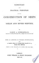 Elementary and practical principles of the Construction of Ships for ocean and river service     With an appendix of further investigations  etc