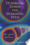 Stumbling Down the Shamanic Path