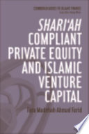 Shari ah Compliant Private Equity and Islamic Venture Capital