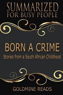 Summary Born A Crime Summarized For Busy People