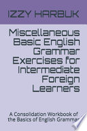 Miscellaneous Basic English Grammar Exercises for Intermediate Foreign Learners