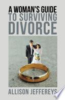 A Woman S Guide To Surviving Divorce