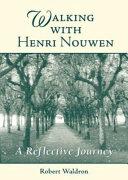 Walking with Henri Nouwen