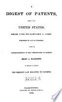 A Digest of Patents, Issued by the United States from 1790 to January 1, 1839 ... To which is Added the Present Law Relating to Patents (etc.)