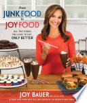 """From Junk Food to Joy Food: All the Foods You Love to Eat......Only Better"" by Joy Bauer"