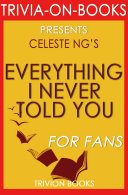 Everything I Never Told You: A Novel by Celeste Ng (Trivia-On-Books)