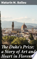 The Duke s Prize  a Story of Art and Heart in Florence