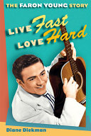 Live fast, love hard : the Faron Young story / Diane Diekman