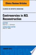 Controversies in ACL Reconstruction  An Issue of Clinics in Sports Medicine  E Book
