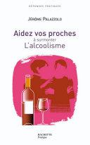 AIDEZ VOS PROCHES A SURMONTER L'ALCOOLISME