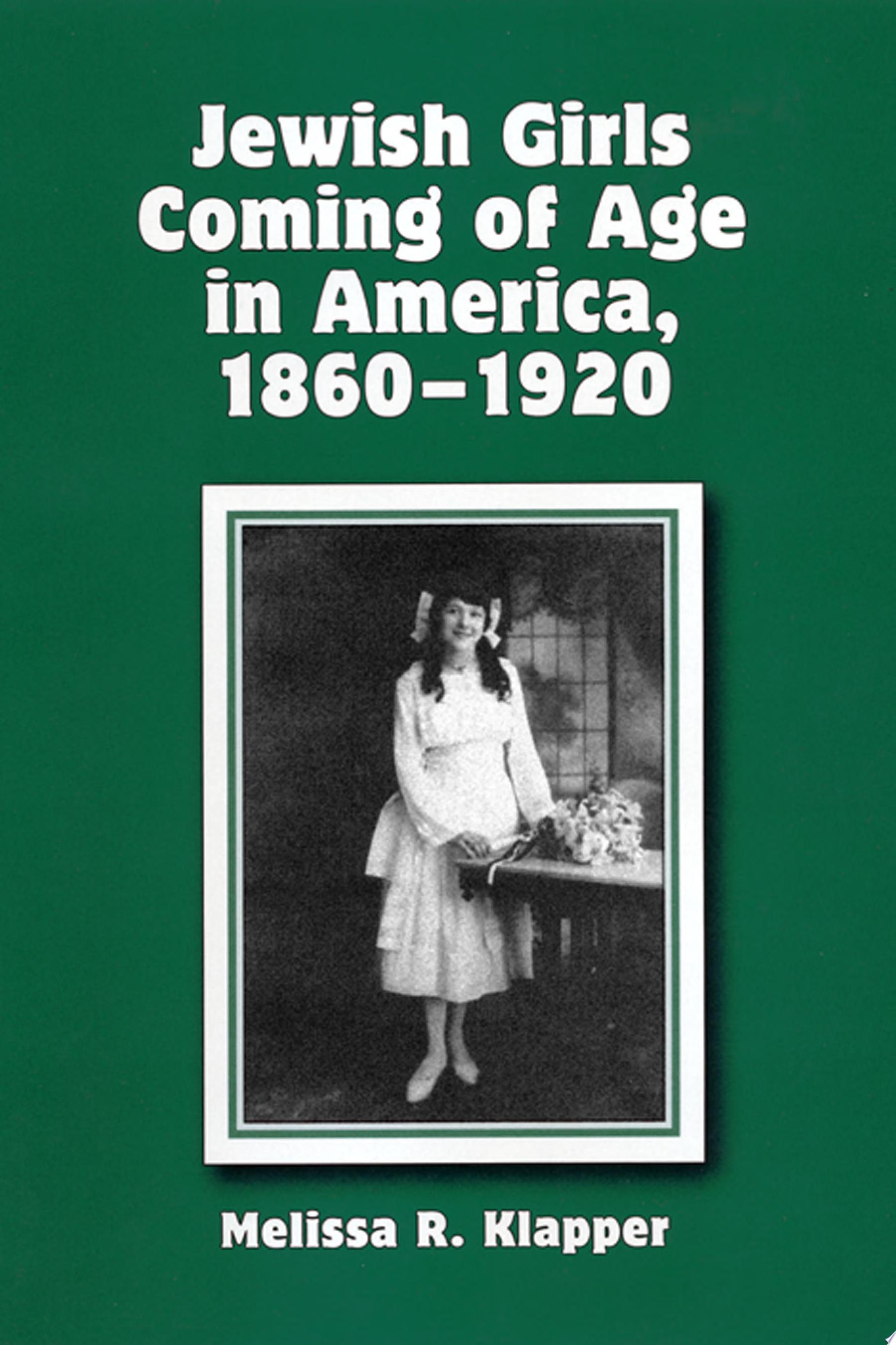 Jewish Girls Coming of Age in America  1860 1920
