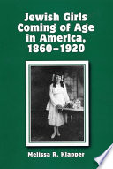 Jewish Girls Coming of Age in America, 1860-1920