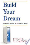 Build Your Dream 12 Essential Tools For Successful Living