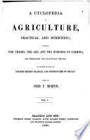 A Cyclopedia of Agriculture  Practical and Scientific