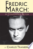 """""""Fredric March A Consummate Actor"""" by Charles Tranberg"""