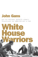 White House Warriors: How the National Security Council Transformed the American Way of War Pdf/ePub eBook