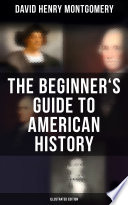 The Beginner s Guide to American History  Illustrated Edition