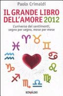Il grande libro dell'amore 2012. L'universo dei sentimenti, segno per segno, mese per mese
