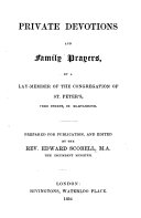 Private Devotions and Family Prayers  by a Lay Member of the Congregation of St  Peter s  Vere Street  Marylebone  Prepared for publication  and edited by E  Scobell