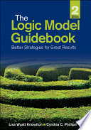 """The Logic Model Guidebook: Better Strategies for Great Results"" by Lisa Wyatt Knowlton, Cynthia C. Phillips"