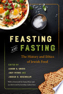"""Feasting and Fasting: The History and Ethics of Jewish Food"" by Aaron S. Gross, Jody Myers, Jordan D. Rosenblum, Hasia R. Diner, Jonathan Safran Foer"