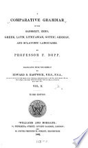 A Comparative Grammar of the Sanskrit, Zend, Greek, Latin, Lithuanian, Gothic, German, and Sclavonic Languages