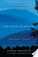 """God Sleeps in Rwanda: A Journey of Transformation"" by Joseph Sebarenzi, Laura Mullane"