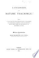 A Cyclop  dia of Nature Teachings  being a selection of facts  observations     and illustrative hints     from all departments of inanimate Nature  With an introduction by H  Macmillan