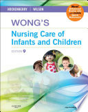 """Wong's Nursing Care of Infants and Children Multimedia Enhanced Version"" by Marilyn J. Hockenberry, David Wilson, Donna L. Wong, Annette Baker, R.N., Patrick Barrera, Debbie Fraser Askin"