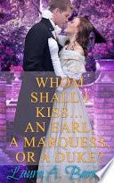 Whom Shall I Kiss    An Earl  A Marquess  or A Duke