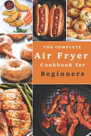 The Complete Air Fryer Cookbook for Beginners (Illustrated)