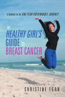 The Healthy Girl s Guide to Breast Cancer