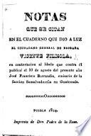 Notas que se citan en el cuaderno que dió á luz ... V. F., en contestacion al libelo que contra él publicó ... J. F. Barrundia, etc