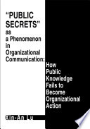 Public Secrets as a Phenomenon in Organizational Communication  How Public Knowledge Fails to Become Organizational Action