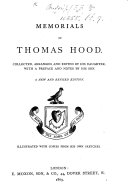 Memorials of Thomas Hood  Collected  arranged  and edited by his daughter F  F  Broderip   With a preface and notes by his son  Illustrated  with copies from his own sketches