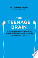 The Teenage Brain  A neuroscientist   s survival guide to raising adolescents and young adults Book