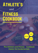 2021 The Athlete s and Fitness Cookbook Master the fundamentals