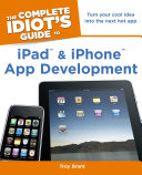 The Complete Idiot s Guide to Ipad and Iphone App Development