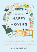 link to The art of happy moving : how to declutter, pack, and start over while maintaining your sanity and finding happiness in the TCC library catalog