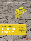 Leading collective efficacy : powerful stories of achievement and equity / Stefani Arzonetti Hite and Jenni Donohoo