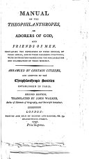 Manual of the Theophilanthropes, or Adorers of God, and Friends of Men ... [By J. B. Chemin-Dupontès.] Second edition, translated by John Walker