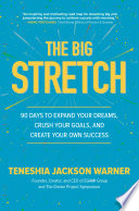 The Big Stretch  90 Days to Expand Your Dreams  Crush Your Goals  and Create Your Own Success