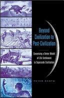Beyond Civilization to Post civilization