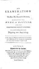An examination of     Elliot s opinion  respecting the mode of baptism      in a late work  entitled Dipping not Baptizing
