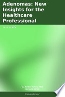 Adenomas  New Insights for the Healthcare Professional  2012 Edition