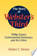 The Story of Webster's Third  : Philip Gove's Controversial Dictionary and Its Critics