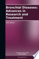 Bronchial Diseases  Advances in Research and Treatment  2011 Edition