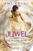 Das Juwel - Die Weiße Rose  : Die Weiße Rose