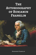 The Autobiography of Benjamin Franklin  Annotated